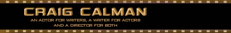 CraigCalman.com - an actor for writers, a writer for actors and a director for both